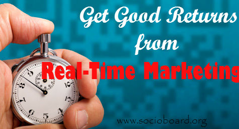 Get Good Returns from Real-Time Marketing