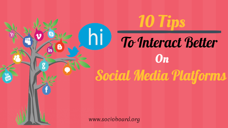 10 Tips To Interact Better On Social Media Platforms