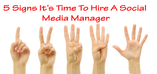 5 Signs it's Time to Hire a Social Media Manager