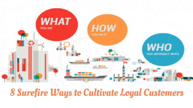 8 Surefire Ways to Cultivate Loyal Customers