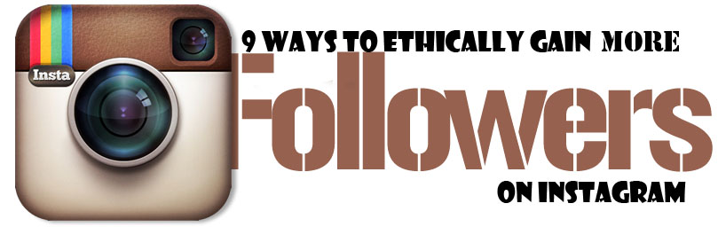9 Ways to Ethically Gain More Followers on Instagram