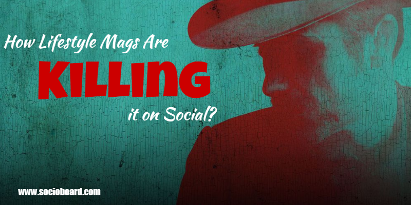 How Lifestyle Mags Are Killing it on Social?