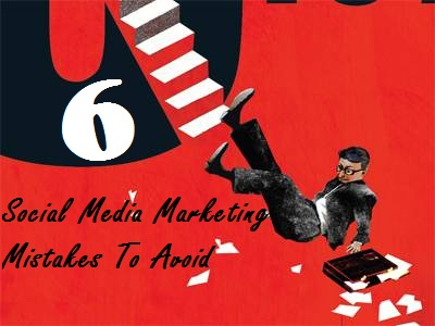 6 Social Media Marketing Mistakes You Must Avoid
