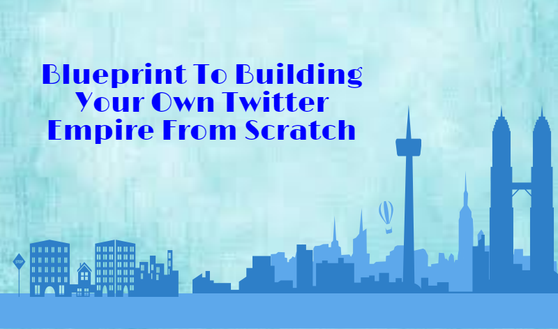 Secret Reveals: Blueprint To Building Your Own Twitter Empire From Scratch