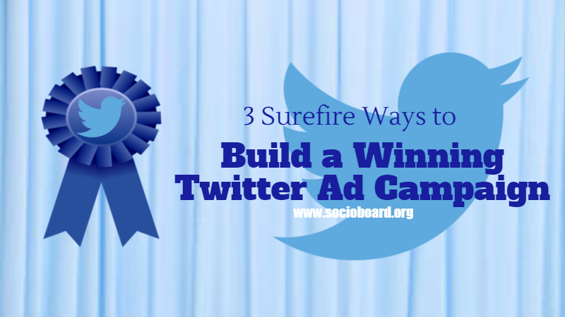 3 Surefire Ways to Build a Winning Twitter Ad Campaign
