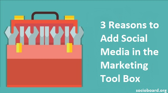 3 Reasons to Add Social Media in the Marketing Tool Box