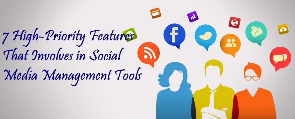 7 High-Priority Features That Involves in Social Media Management Tools