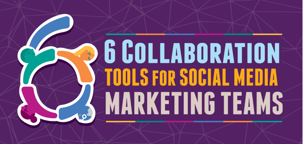 6 Collaboration Tools That Improves Your Social Marketing Endeavor