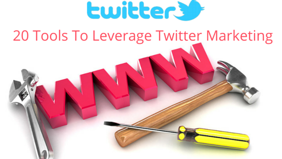 20 Tools That Can Leverage Your Twitter Marketing