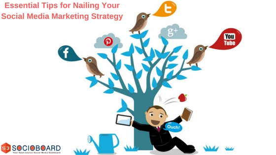 5 Essential Tips for Nailing Your Social Media Marketing Strategy
