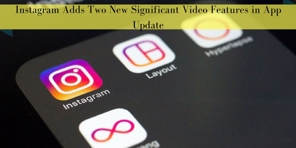 Instagram Adds Two New Significant Video Features in App Update