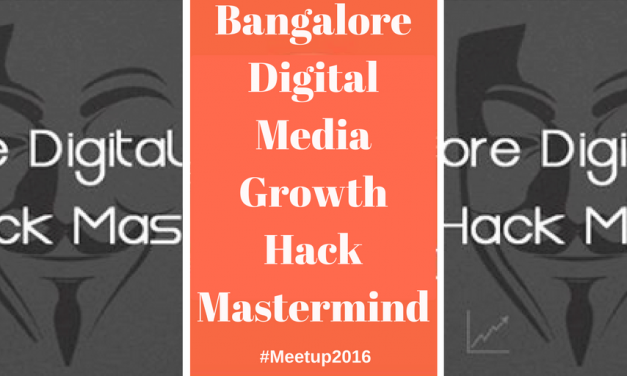 3 Reasons to Go to Bangalore for Growth Hack Mastermind Meetup 2016
