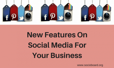What are the New Features that You can Have on the Social Networks for Your Business?
