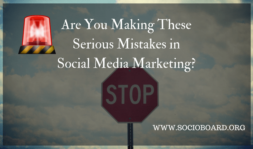 Alert: Are You Making These Serious Mistakes in Social Media Marketing?