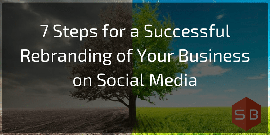 7 Steps for a Successful Rebranding of Your Business on Social Media